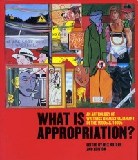 What Is Appropriation?: An Anthology of Writings on Australian Art in the 1980s & 1990s
