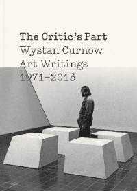 The Critic's Part: Wystan Curnow Art Writings 1971–2013