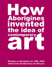 How Aborigines Invented the Idea of Contemporary Art